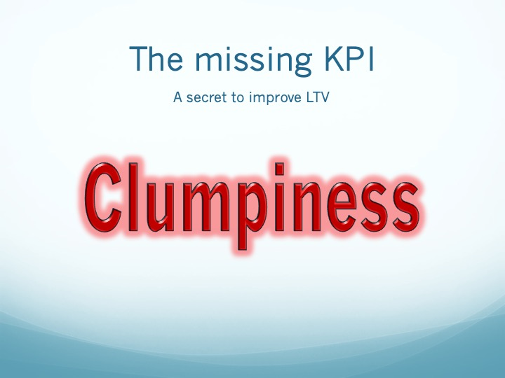 Lifetime Value Part 30:  Why clumpiness should be one of the KPIs you focus on